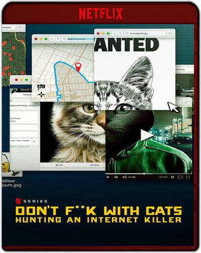 Don't Fuck With Cats: Hunting An Internet Killer - The Complete First Season (2019)