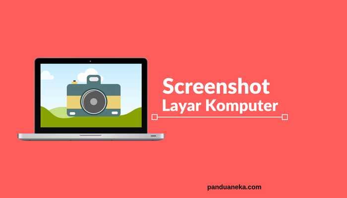 4 Cara mengambil gambar (screenshot) layar komputer dengan mudah
