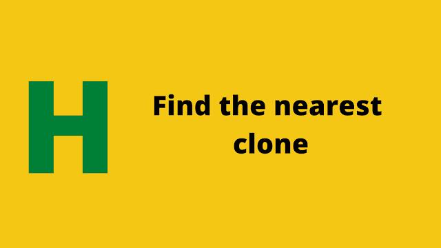 HackerRank Find the nearest clone Interview preparation kit solution