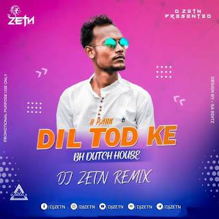 DIL TOD KE FT. B PRAK (BH DUTCH HOUSE) - DJ ZETN REMIX