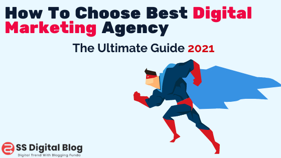 How To Choose Best Digital Marketing Agency In 2021- The Ultimate Guide