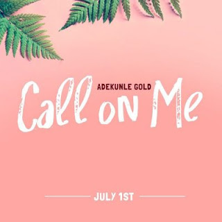 "music: Adekunle Gold - ""Call On Me"""