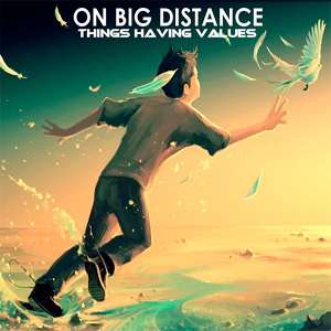 <center>On Big Distance - Things Having Values EP (2013)</center>