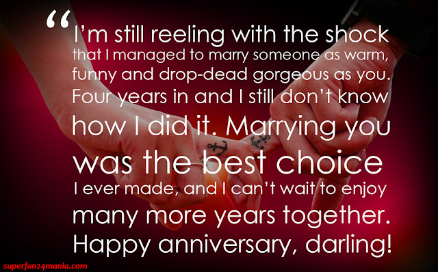 """""""I'm still reeling with the shock that I managed to marry someone as warm, funny and drop-dead gorgeous as you. Four years in and I still don't know how I did it. Marrying you was the best choice I ever made, and I can't wait to enjoy many more years together. Happy anniversary, darling!"""""""