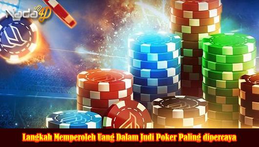 Langkah Memperoleh Uang Dalam Judi Poker Paling dipercaya