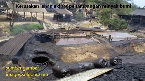 kerusakan lahan sebagai dampak penambangan minyak bumi