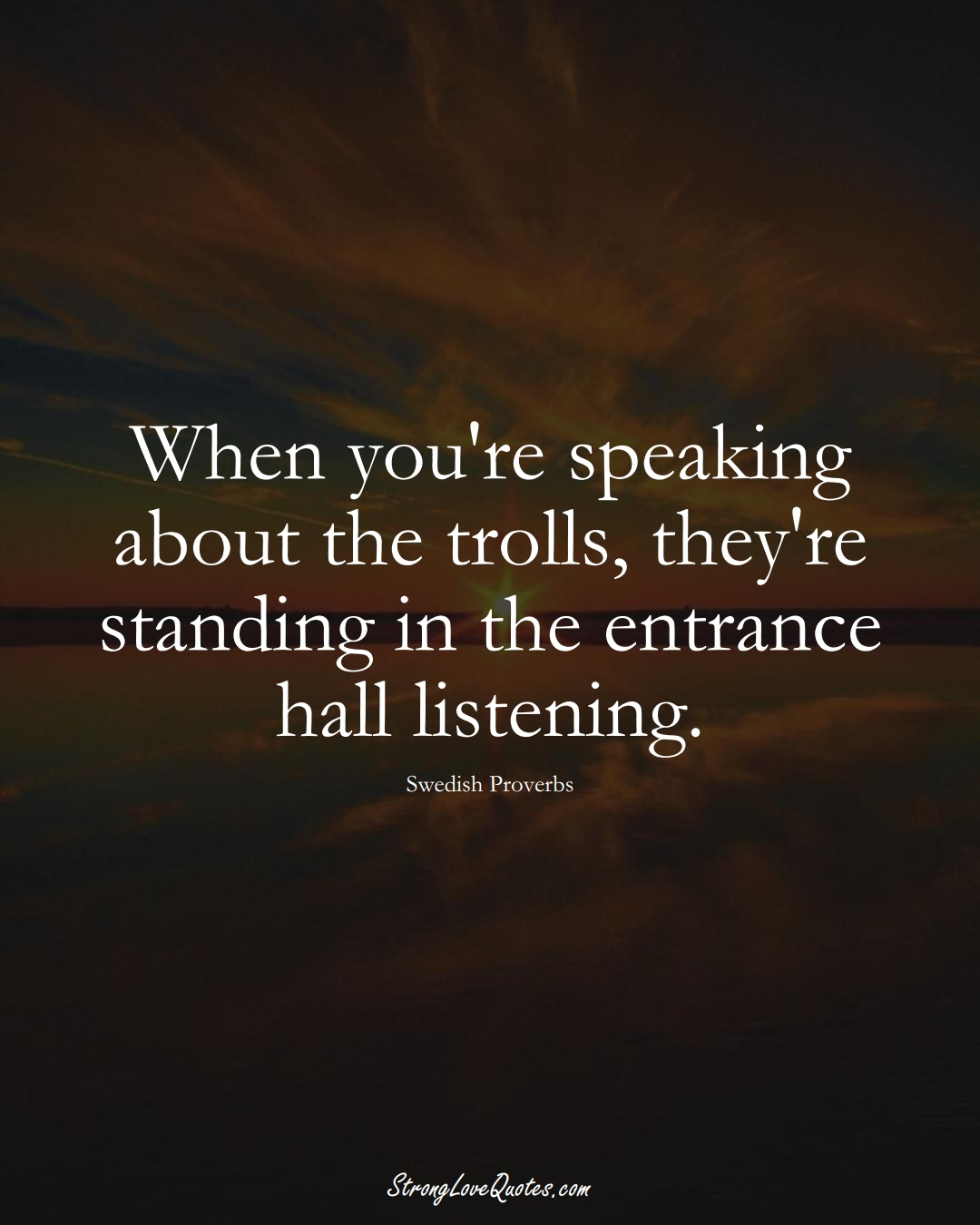 When you're speaking about the trolls, they're standing in the entrance hall listening. (Swedish Sayings);  #EuropeanSayings