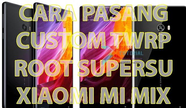 Sudah Puas Sayang-Sayangan dengan Xiaomi MI MIX nya? Coba Tutorial Install Custom TWRP dan Root SuperSU Berikut Ini