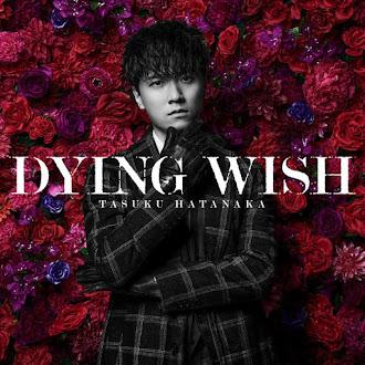 [Lirik+Terjemahan] Tasuku Hatanaka - DYING WISH (Keinginan Terakhir Sebelum Mati)