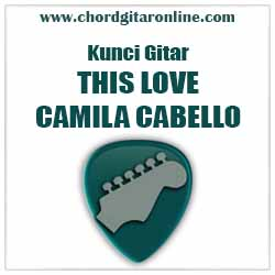 Chord Camila Cabello This Love