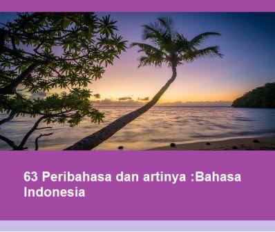 63 Peribahasa dan artinya :Bahasa Indonesia
