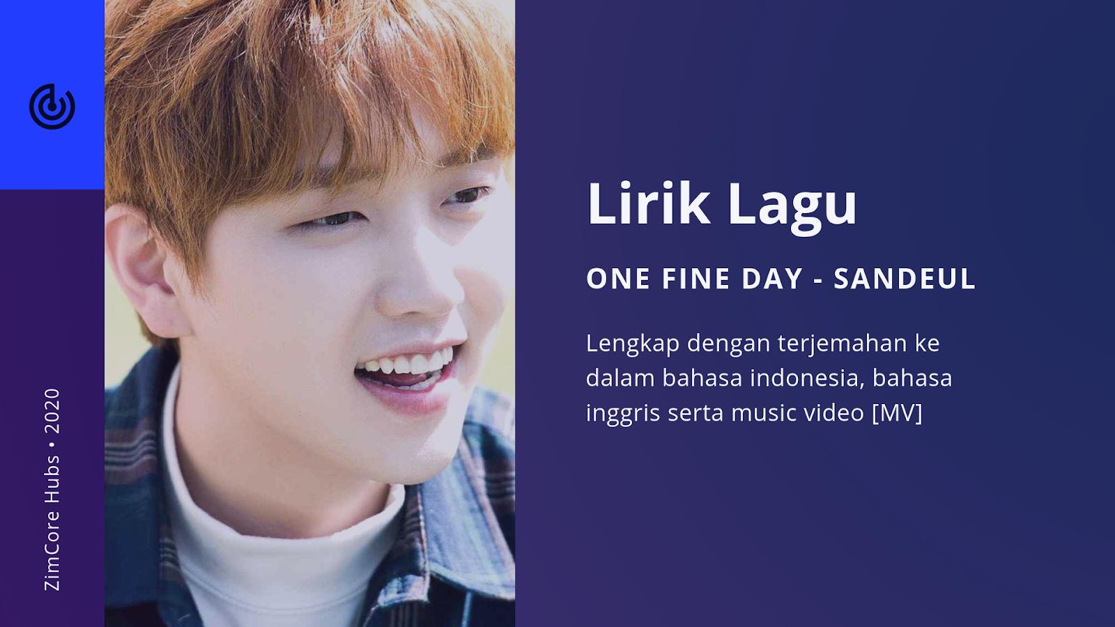 Lirik Lagu One Fine Day Sandeul Dan Terjemahannya Kiky Lirik