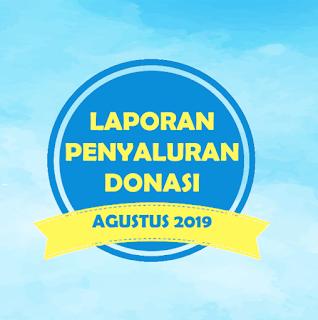 LAPORAN PENYALURAN DONASI AGUSTUS 2019