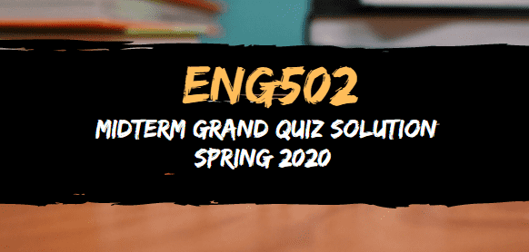 ENG502 midterm grand quiz solved spring2020