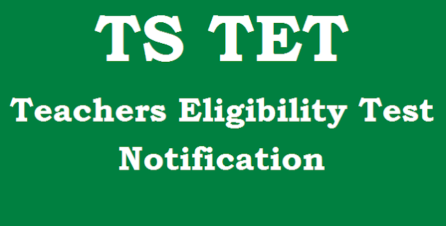 Entrance Test, Teacher Eligibility Test, TG State, TS Entrance Tests, TS Notifications, TS State, TS TET,