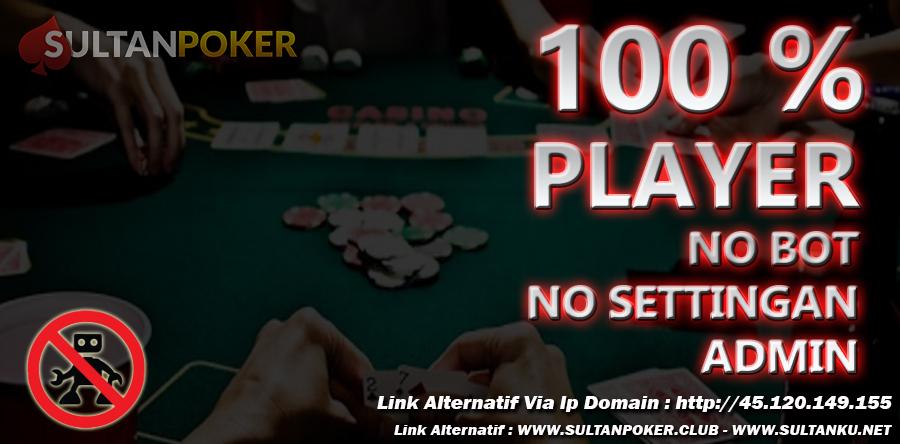 Sultanpoker, No Bot, 100% Player, Situs Poker IDN Terbaik