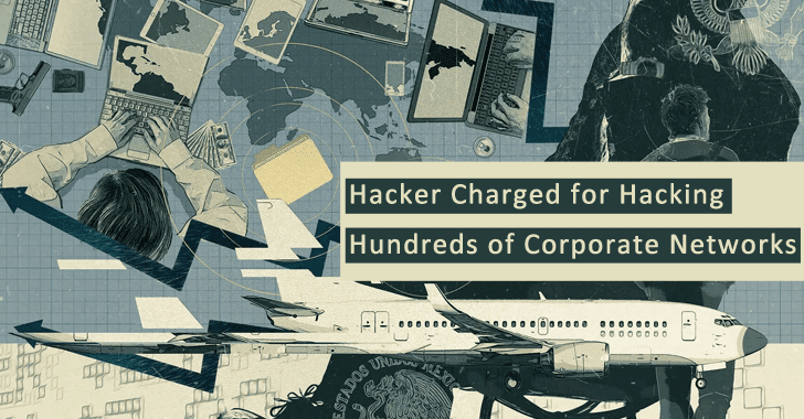 Notorious Hacker Charged for Hacking Hundreds of Corporate Networks in 40+ Countries
