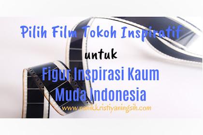 Pilih Film Tokoh Inspirasitif  Untuk Figur Inspirasi Kaum Muda Indonesia