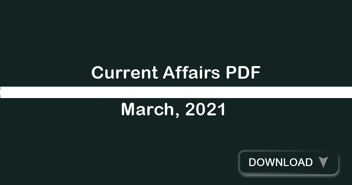 Current Affairs March 2021 - GK PDF Free Download