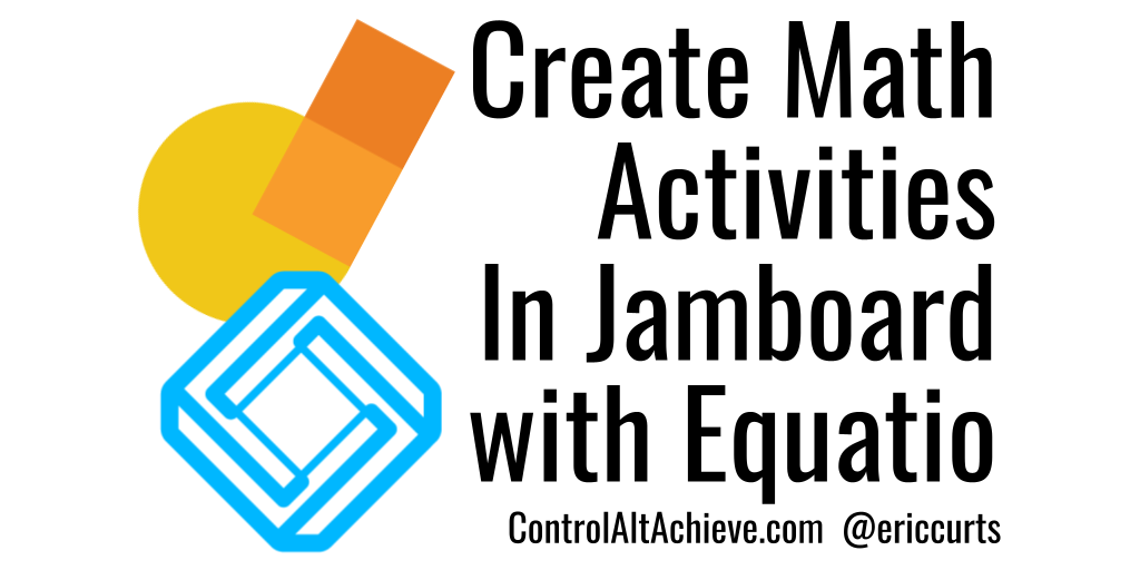 Control Alt Achieve: Create Jamboard Math Activities with Equatio