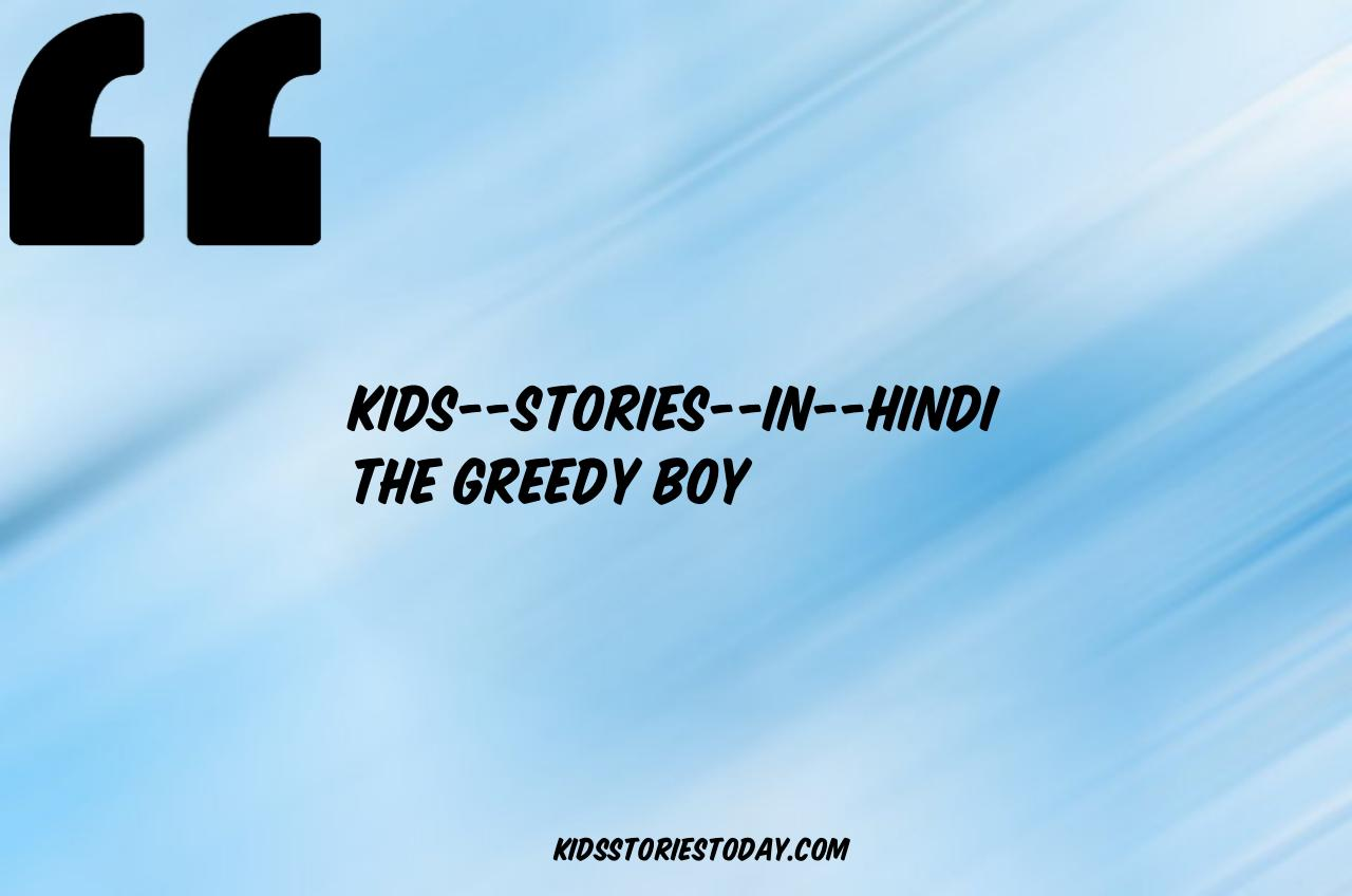 Kids Stories In Hindi || Greedy Boy ||लालची लड़का