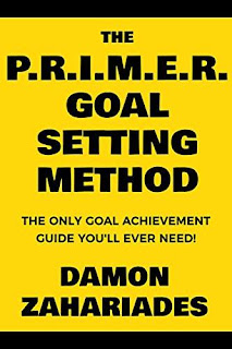 The P.R.I.M.E.R. Goal Setting Method: The Only Goal Achievement Guide You'll Ever Need! - An actionable how-to guide by Damon Zahariades