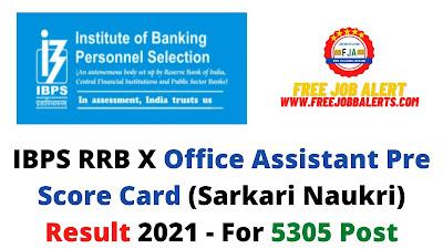 Sarkari Result: IBPS RRB X Office Assistant Pre Score Card (Sarkari Naukri) Result 2021 - For 5305 Post