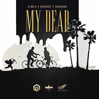 New Music: DJ Big N ft. Don Jazzy & Kiss Daniel – My Dear