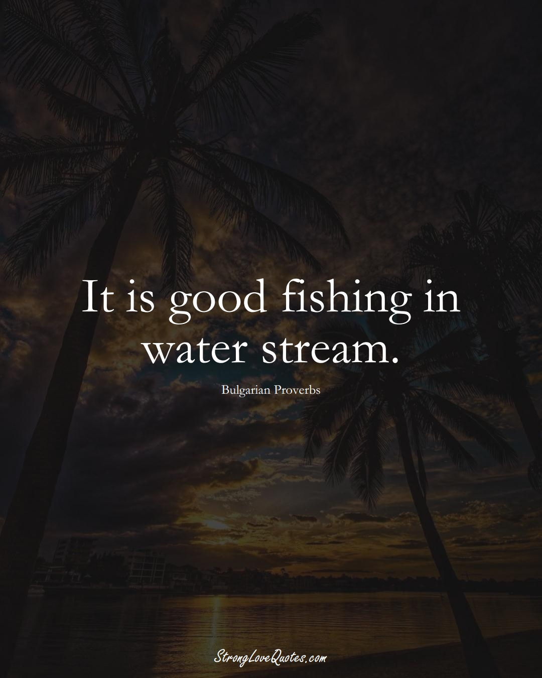 It is good fishing in water stream. (Bulgarian Sayings);  #EuropeanSayings