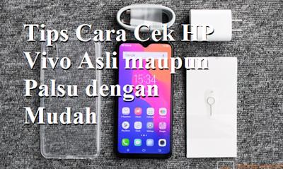 Tips Cara Cek HP Vivo Asli maupun Palsu dengan Mudah