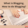 What is Blogging, How to do Blogging and Why do blogging?