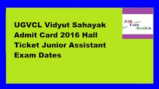 UGVCL Vidyut Sahayak Admit Card 2016 Hall Ticket Junior Assistant Exam Dates