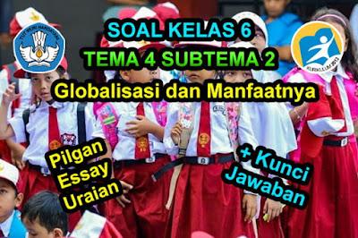 Soal Tema 4 Subtema 2 Globalisasi dan Manfaatnya Jawaban