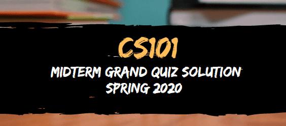 CS101 midterm grand quiz solved spring2020