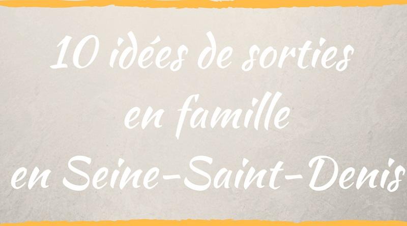 10 idées de sorties en famille en Seine-Saint-Denis