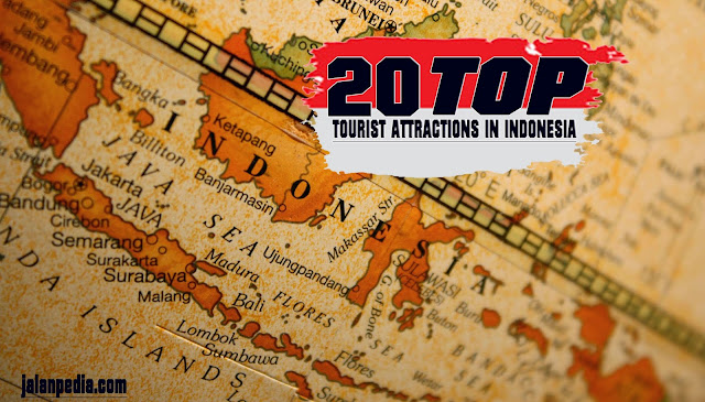 20 Top Rated Tourist Attractions in Indonesia
