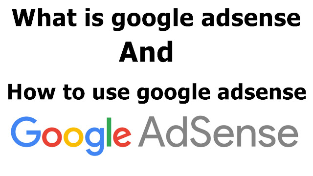 What is google adsense And How to use google adsense