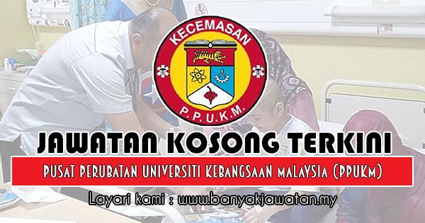 Jawatan Kosong 2018 di Pusat Perubatan Universiti Kebangsaan Malaysia (PPUKM)