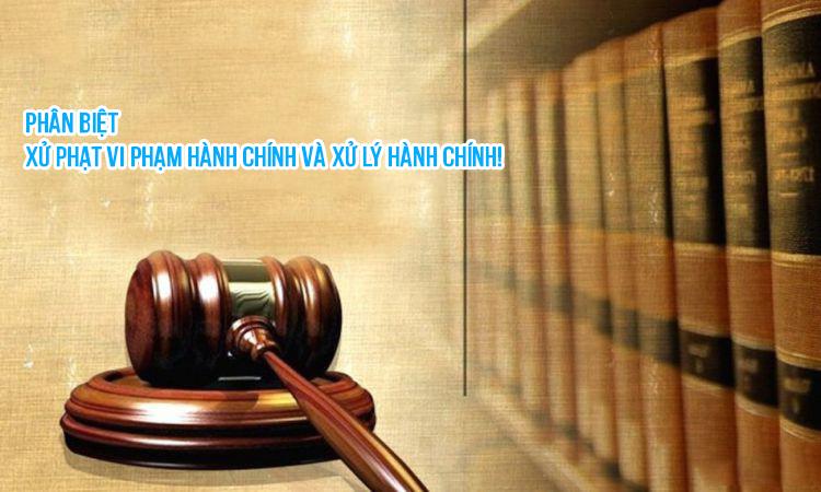 Phân biệt xử phạt vi phạm hành chính và xử lý hành chính!