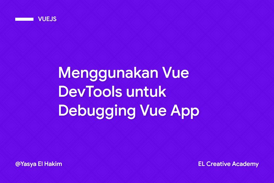 Cara Singkat Menggunakan Vue Dev Tools