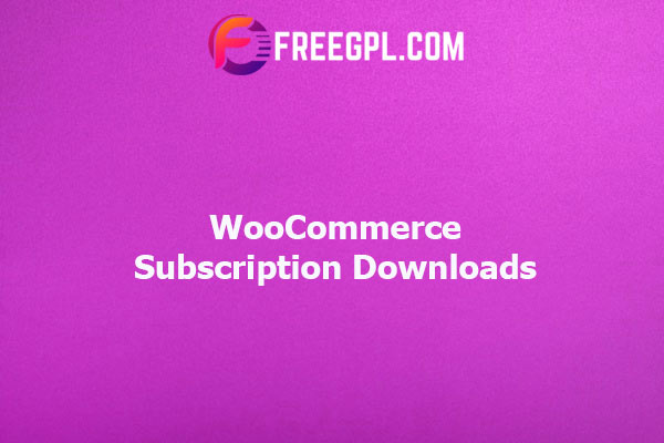 WooCommerce Subscription Downloads Nulled Download Free