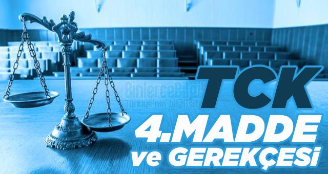 Türk Ceza kanunu TCK-4. Maddesi ve Gerekçesi