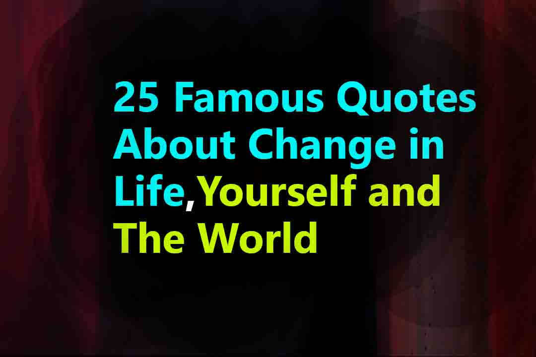 25 Famous Quotes About Change Best Motivational Quotes