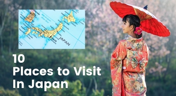 Top 10 Places to Visit In Japan - The Country of Hardworkers.