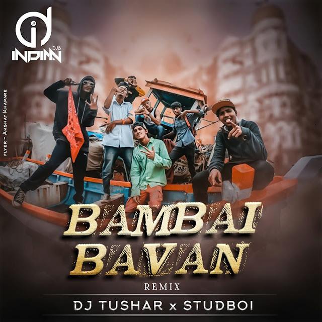 Bambai Bavan Remix Dj Tushar X Studboi indiandjs 320Kbps