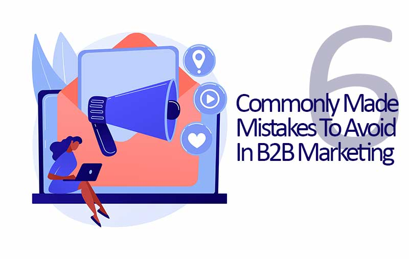 Mistakes To Avoid In B2B Marketing