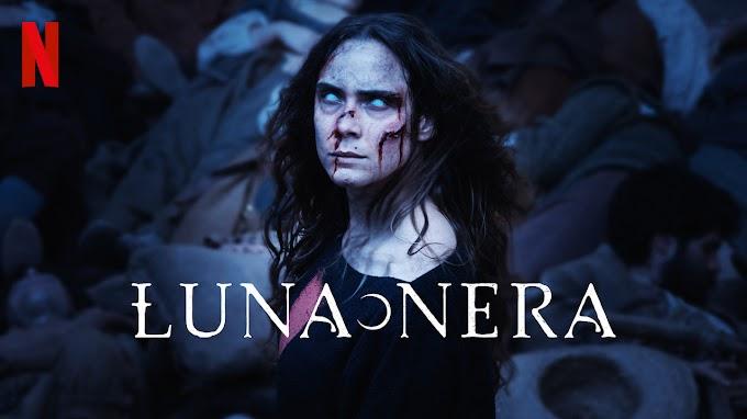 Netflix'in Yeni Dizisi Luna Nera Konusu Ve Fragmanı