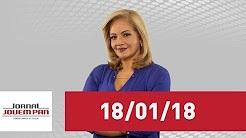 Jornal da Manhã - 18/01/18 - Jovem Pan