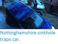 https://sciencythoughts.blogspot.com/2016/02/nottinghamshire-sinkhole-traps-car.html