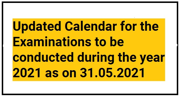Updated Calendar for the Examinations to be conducted during the year 2021 as on 31.05.2021